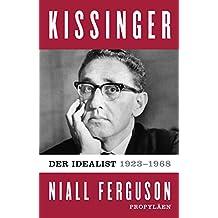 Kissinger: Der Idealist, 1923-1968, Band 1