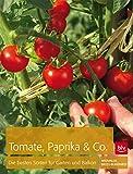 Tomaten, Paprika & Co: Die besten Sorten für Garten und Balkon (BLV)