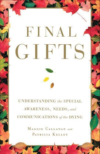 final-gifts-understanding-the-special-awareness-needs-and-communications-of-the-dying-by-callanan-ma
