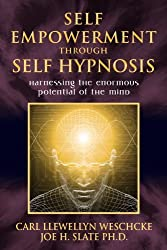 Self-Empowerment through Self-Hypnosis: Harnessing the Enormous Potential of the Mind by Carl Llewellyn Weschcke (2010-03-08)