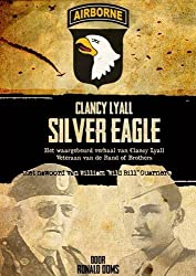 Silver Eagle (Dutch Version) - Het Waargebeurd Verhaal Van Clancy Lyall. Veteraan Van de Band of Brothers. by Ronald Ooms (2014-08-07)