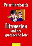 Fitzmorton und der sprechende Tote von Peter Hardcastle