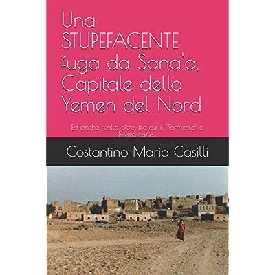 Una Stupefacente Fuga Da Sana'a, Capitale Dello Yemen Del Nord: Ed Anche Molto Altro, Tra Cui Il Tormento A Montecarlo...