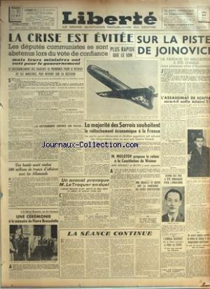 LIBERTE du 24/03/1947 - LA CRISE EST EVITEE - SUR LA PISTE DE JOINOVICI - L'ASSASSINAT DE SCAFFA - LA MAJORITE DES SARROIS SOUHAITENT LE RATTACHEMENT ECONOMIQUE A LA FRANCE - M. MOLOTOV PROPOSE LE RETOUR A LA CONSTITUTION DE WEIMAR - UN AVOCAT PROVOQUE LE TROQUER EN DUEL - CEREMONIE A LA MEMOIRE DE P. BROSSOLETTE - MM. BILDAULT ET BEVIN - DUONG BAC MAI A ETE EMBARQUE POUR L'INDOCHINE - L'AMIRAL BLEHAUT A PRIS LA FUITE