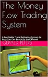 The Money Flow Trading System: A Profitable Trend Following System So Easy You Can Run it On Your Phone! (English Edition)