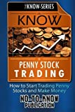 Telecharger Livres KNOW Penny Stock Trading How to Start Trading Penny Stocks and Make Money The KNOW Series by No To Know Publication 2015 02 17 (PDF,EPUB,MOBI) gratuits en Francaise