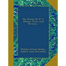 The Works Of W. E. Henley: Views And Reviews...