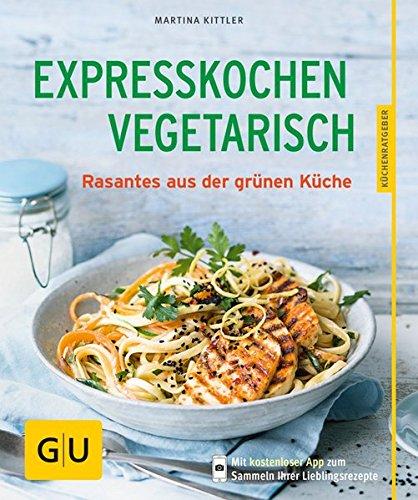 Expresskochen Vegetarisch: Rasantes aus der grünen Küche