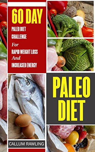 Paleo Diet: 60 Day Paleo Diet Challenge For Rapid Weight Loss And Increased Energy (Paleo Diet Cookbook, Paleo Diet Recipes,Paleo Diet For Weight Loss, ... Diet For Beginners, Paleo) (English Edition)