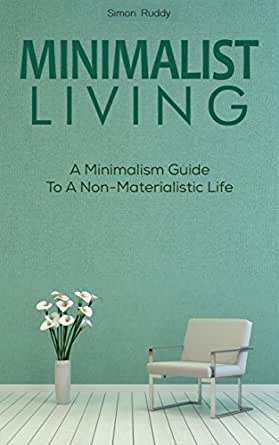 Minimalist living a minimalist guide to a non for The simple guide to a minimalist life