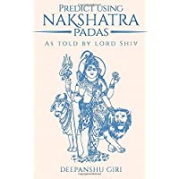 Predict Using Nakshatra Padas: As Told by Lord Shiv [Hardcover]