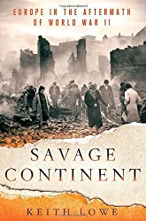 Savage Continent: Europe in the Aftermath of World War II by Keith Lowe (2012-07-03)