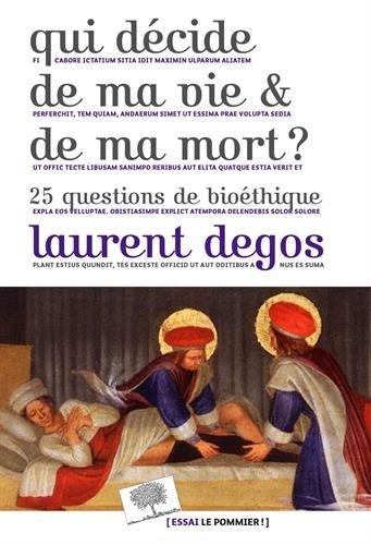 Qui décide de ma vie et de ma mort ? : 25 questions de bioéthique par Laurent Degos