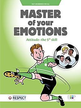 Master of your emotions: Attitude : the 5th skill (sport-attitude) (English Edition) par [Schmider, Catherine, Milton, Mark]