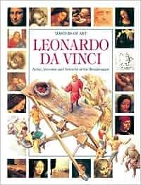 Leonardo Da Vinci: Artist, Inventor, and Scientist of the