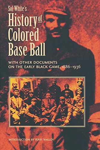 Sol White's History of Colored Baseball with Other Documents on the Early Black Game, 1886-1936 by Sol White (1996-08-01)