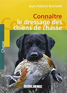 Connaître le dressage des chiens de chasse de Jean-Patrick Barnabé (21 septembre 2000) Broché