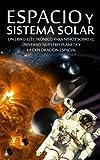 ESPACIO y SISTEMA SOLAR - Un Libro Electrónico para Niños sobre el Universo, nuestro Planeta y la...