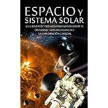 ESPACIO y SISTEMA SOLAR - Un Libro Electrónico para Niños sobre el Universo, nuestro Planeta y la Exploración Espacial (Libros Infantiles y Juveniles nº 1)