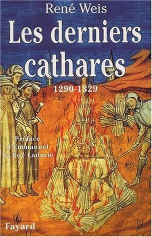 Les Derniers Cathares : 1290-1329. par René Weis