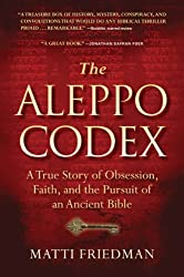 The Aleppo Codex: A True Story of Obsession, Faith, and the Pursuit of an Ancient Bible by Matti Friedman (2012-05-15)