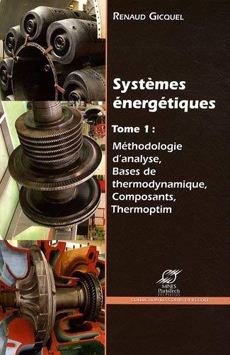 Systèmes énergétiques : Volume 1, Méthodologie d'analyse, bases de thermodynamique, composants, Thermoptim by Renaud Gicquel(2009-02-26) par Renaud Gicquel