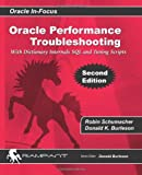 Oracle Performance Troubleshooting: With Dictionary Internals SQL & Tuning Scripts