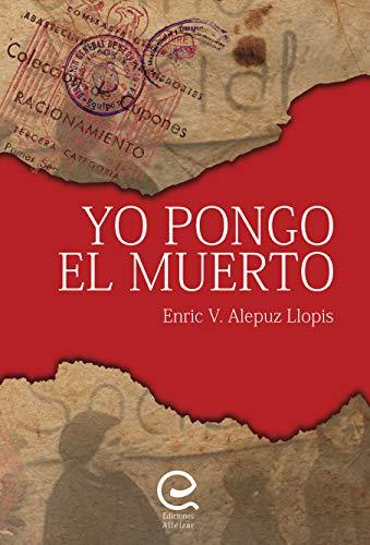 Yo Pongo el Muerto: Novela Historica por Enric Alepuz Llopis
