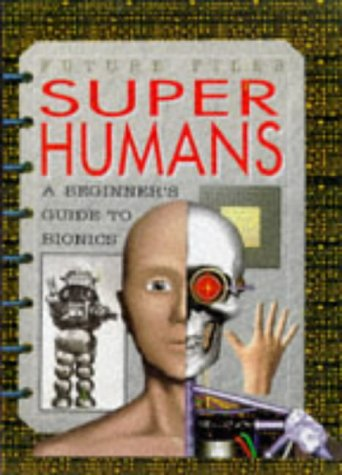 Super humans : a beginner's guide to cyborgs