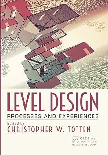 Level Design: Processes and Experiences por Christopher W. Totten