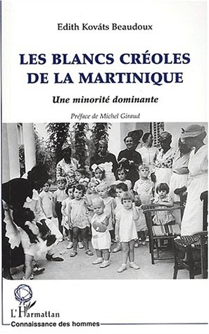 Les blancs créoles de la Martinique. Une minorité dominante par Edith Kovats Beaudoux