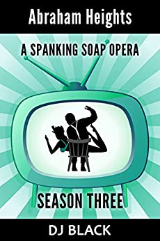 Abraham Heights: Season 3: a spanking soap opera (English Edition) di [Black, DJ]
