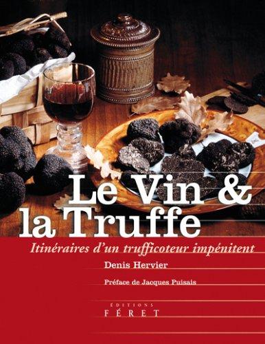 Le Vin et la Truffe : Itinraires d'un trufficoteur impnitent