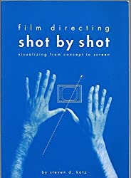 Film Directing Shot by Shot: Visualizing from Concept to Screen (Michael Wiese Productions) by Steven D. Katz (1991) Paperback