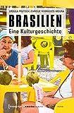 Brasilien: Eine Kulturgeschichte (Amerika: Kultur - Geschichte - Politik)
