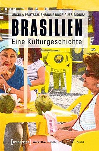 Brasilien: Eine Kulturgeschichte (Amerika: Kultur - Geschichte - Politik, Band 5)