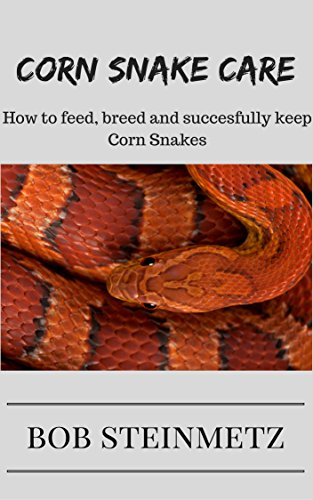 Corn Snake Care: Owners Guide - How to feed, breed and succesfully keep Corn Snakes (English Edition)