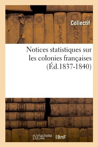 Notices statistiques sur les colonies françaises (Éd.1837-1840)