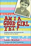 Am I a Good Girl Yet?: Childhood Abuse Had Shattered Her. Could She Ever Be Whole?