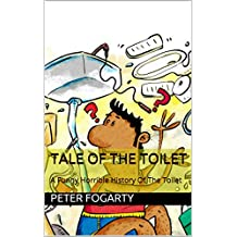 Tale Of The Toilet: A Funny Horrible History Of The Toilet