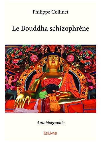 Le Bouddha schizophrène: Autobiographie (Collection Classique / Edilivre)
