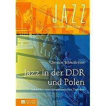 Jazz in Der Ddr Und Polen: Geschichte Eines Transatlantischen Transfers (Jazz Under State Socialism)
