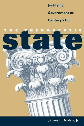 The Therapeutic State: Justifying Government at Century's End por James L. Jr. Nolan