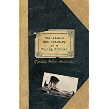 The Ideals and Training of a Flying Officer: From the Letters and Journals of Flight Lieutenant RW Maclennan RFC Killed in France 23rd December 1917