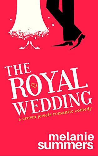 The Royal Wedding: A Crown Jewels Romantic Comedy, Book 2 by [Summers, Melanie, Summers, MJ]