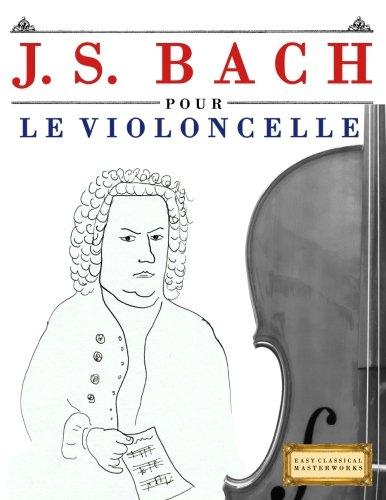 J. S. Bach pour le Violoncelle: 10 pièces faciles pour le Violoncelle débutant livre par Easy Classical Masterworks