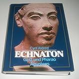 Echnaton. Gott und Pharao Ägyptens