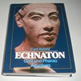 Echnaton - Gott und Pharao Ägyptens - Cyril Aldred