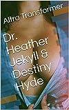 Dr. Heather Jekyll & Destiny Hyde (English Edition)