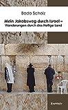 Mein Jakobsweg durch Israel - Wanderungen durch das Heilige Land - Bodo Scholz